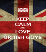 KEEP CALM AND LOVE BRITISH GUYS - Personalised Poster A4 size