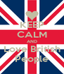 KEEP CALM AND Love British People - Personalised Poster A4 size