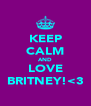 KEEP CALM AND LOVE BRITNEY!<3 - Personalised Poster A4 size