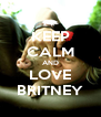 KEEP CALM AND LOVE BRITNEY - Personalised Poster A4 size