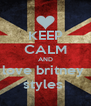 KEEP CALM AND love britney  styles  - Personalised Poster A4 size
