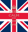 KEEP CALM AND Love Brits - Personalised Poster A4 size