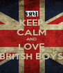 KEEP CALM AND LOVE BRITSH BOYS - Personalised Poster A4 size