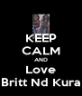 KEEP CALM AND Love Britt Nd Kura - Personalised Poster A4 size