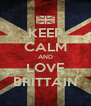 KEEP CALM AND LOVE BRITTAIN - Personalised Poster A4 size