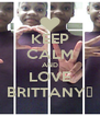 KEEP CALM AND LOVE BRITTANY♥ - Personalised Poster A4 size