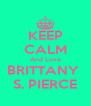 KEEP CALM And Love BRITTANY  S. PIERCE - Personalised Poster A4 size