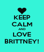 KEEP CALM AND LOVE BRITTNEY! - Personalised Poster A4 size