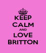 KEEP CALM AND LOVE BRITTON - Personalised Poster A4 size