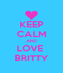 KEEP CALM AND LOVE  BRITTY - Personalised Poster A4 size