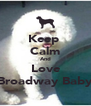 Keep  Calm And Love Broadway Baby - Personalised Poster A4 size