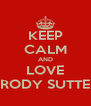 KEEP CALM AND LOVE BRODY SUTTER - Personalised Poster A4 size