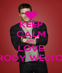 KEEP CALM AND LOVE BRODY WESTON - Personalised Poster A4 size