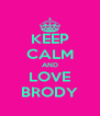 KEEP CALM AND LOVE BRODY - Personalised Poster A4 size