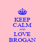 KEEP CALM AND LOVE BROGAN - Personalised Poster A4 size