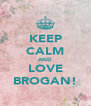 KEEP CALM AND LOVE BROGAN! - Personalised Poster A4 size