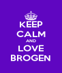 KEEP CALM AND LOVE BROGEN - Personalised Poster A4 size