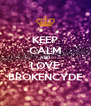 KEEP CALM AND LOVE BROKENCYDE - Personalised Poster A4 size