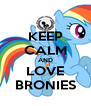 KEEP CALM AND LOVE BRONIES - Personalised Poster A4 size