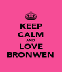 KEEP CALM AND LOVE BRONWEN - Personalised Poster A4 size