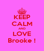 KEEP CALM AND LOVE Brooke ! - Personalised Poster A4 size