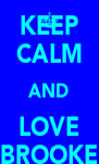 KEEP CALM AND LOVE BROOKE - Personalised Poster A4 size
