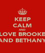 KEEP CALM AND LOVE BROOKE AND BETHANY - Personalised Poster A4 size
