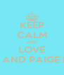 KEEP CALM AND LOVE BROOKE AND PAIGE HYLAND - Personalised Poster A4 size