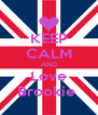 KEEP CALM AND Love Brookie  - Personalised Poster A4 size