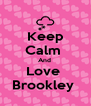Keep Calm  And  Love  Brookley  - Personalised Poster A4 size