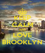 KEEP CALM AND LOVE BROOKLYN - Personalised Poster A4 size
