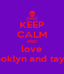 KEEP CALM AND love brooklyn and taylah - Personalised Poster A4 size