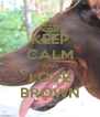 KEEP CALM AND LOVE BROWN - Personalised Poster A4 size