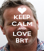 KEEP CALM AND LOVE BRT - Personalised Poster A4 size