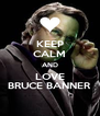 KEEP CALM AND LOVE BRUCE BANNER - Personalised Poster A4 size