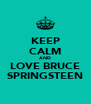 KEEP CALM AND LOVE BRUCE SPRINGSTEEN - Personalised Poster A4 size