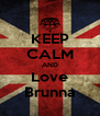 KEEP CALM AND Love Brunna - Personalised Poster A4 size