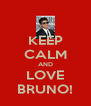 KEEP CALM AND LOVE BRUNO! - Personalised Poster A4 size