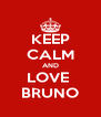 KEEP CALM AND LOVE  BRUNO - Personalised Poster A4 size