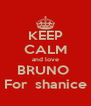 KEEP CALM and love BRUNO  For  shanice - Personalised Poster A4 size