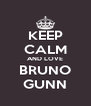 KEEP CALM AND LOVE BRUNO GUNN - Personalised Poster A4 size