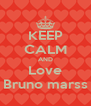 KEEP CALM AND Love Bruno marss - Personalised Poster A4 size