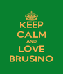 KEEP CALM AND LOVE BRUSINO - Personalised Poster A4 size