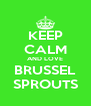 KEEP CALM AND LOVE BRUSSEL SPROUTS - Personalised Poster A4 size