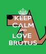 KEEP CALM AND LOVE  BRUTUS - Personalised Poster A4 size