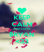 KEEP CALM AND LOVE BRYAN <33 - Personalised Poster A4 size