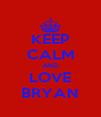 KEEP CALM AND LOVE BRYAN - Personalised Poster A4 size