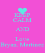 KEEP CALM AND Love Bryan. Martinez - Personalised Poster A4 size