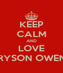 KEEP CALM AND LOVE BRYSON OWENS - Personalised Poster A4 size