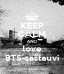 KEEP CALM AND love BTS-sastauvi - Personalised Poster A4 size